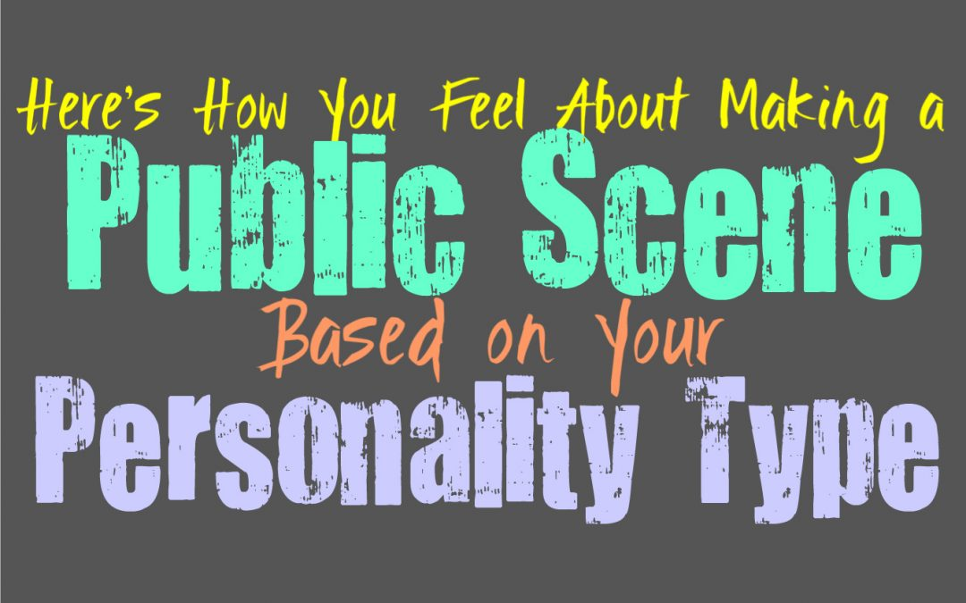 Here's How You Feel About Making a Public Scene, Based on Your Personality Type