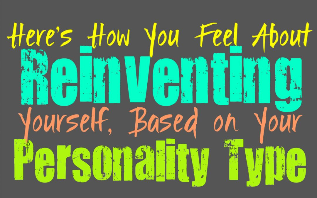Here's How You Feel About Reinventing Yourself, Based on Your Personality Type