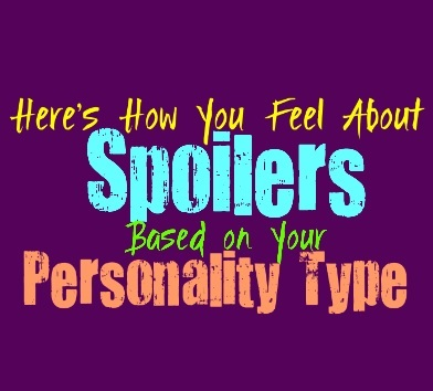 Here's How You Feel About Spoilers, Based on Your Personality Type