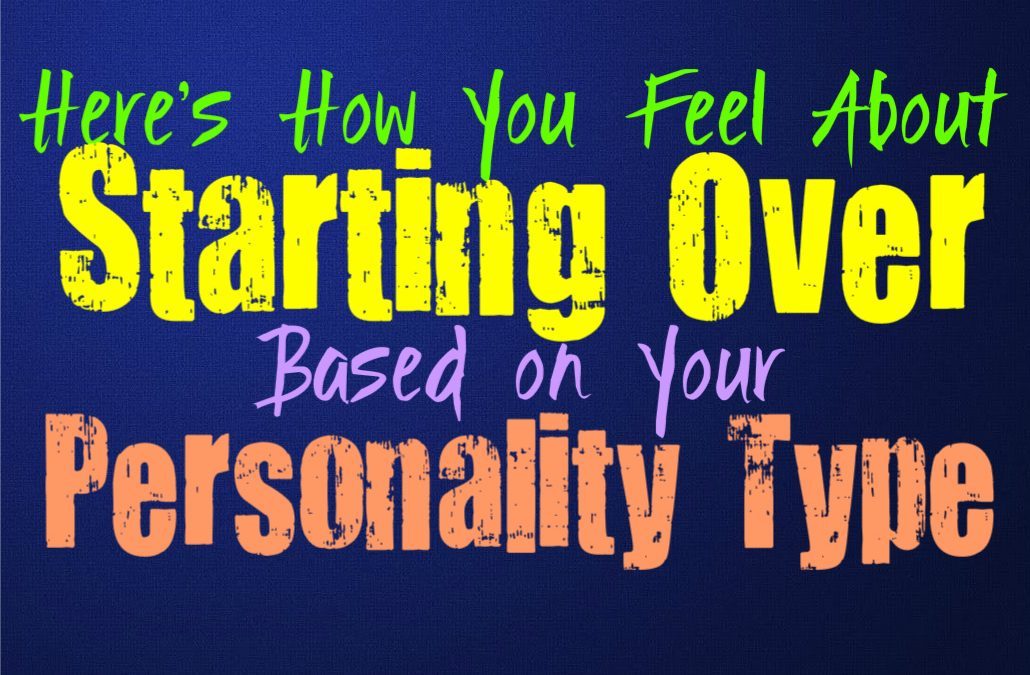 Here's How You Feel About Starting Over, Based on Your Personality Type
