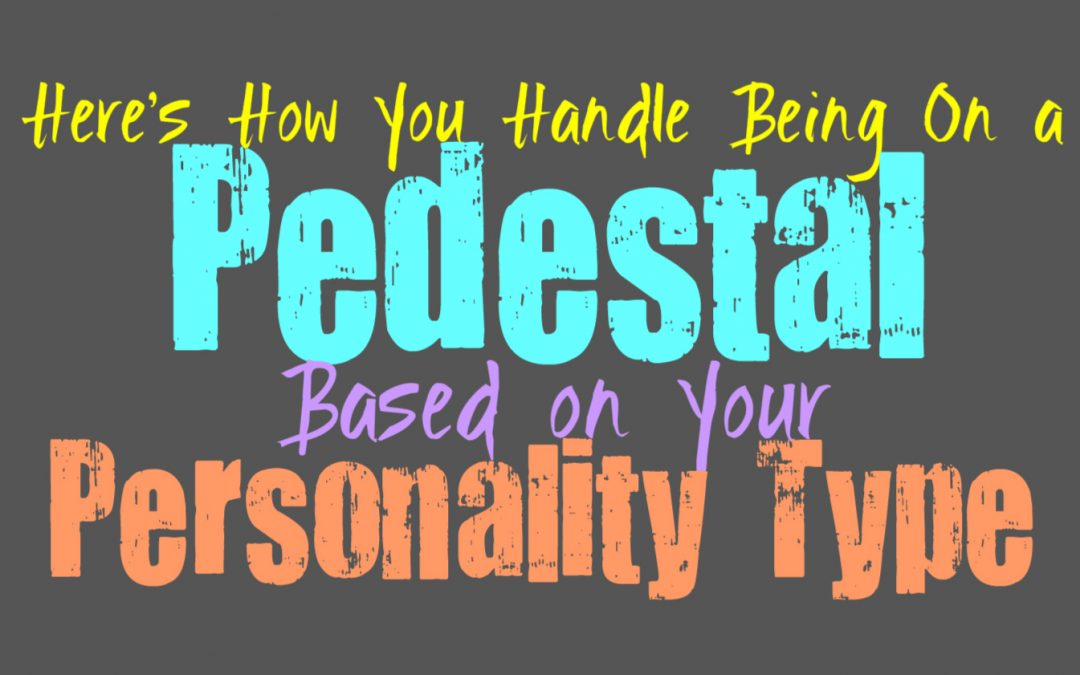 Here's How You Handle Being Put On A Pedestal, Based On