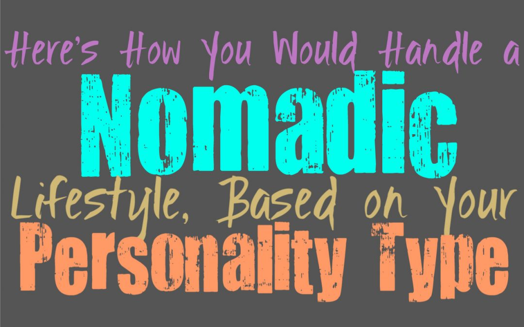 Here's How You Would Handle a Nomadic Lifestyle, Based on Your Personality Type