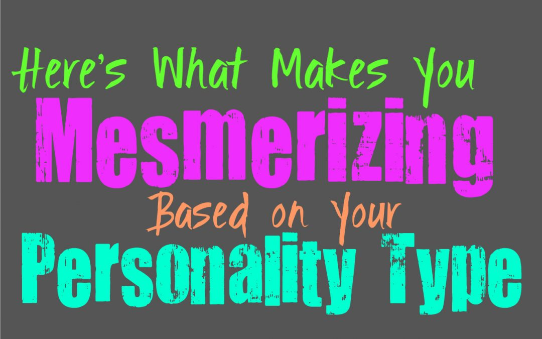 Here's What Makes You Mesmerizing, Based on Your Personality Type