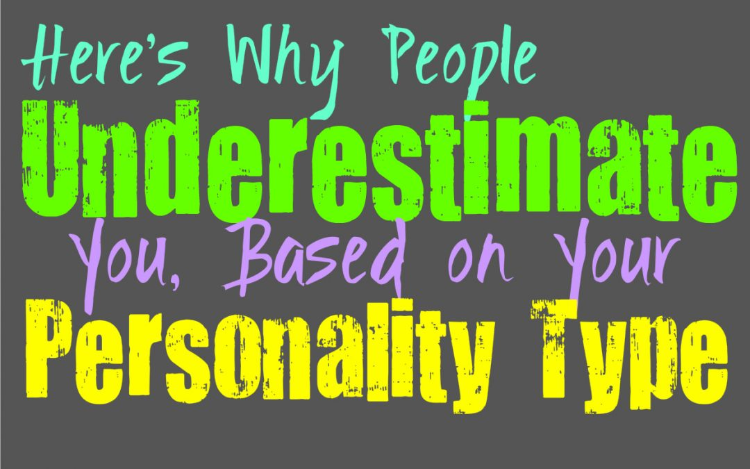 Here's Why People Underestimate You, Based on Your Personality Type