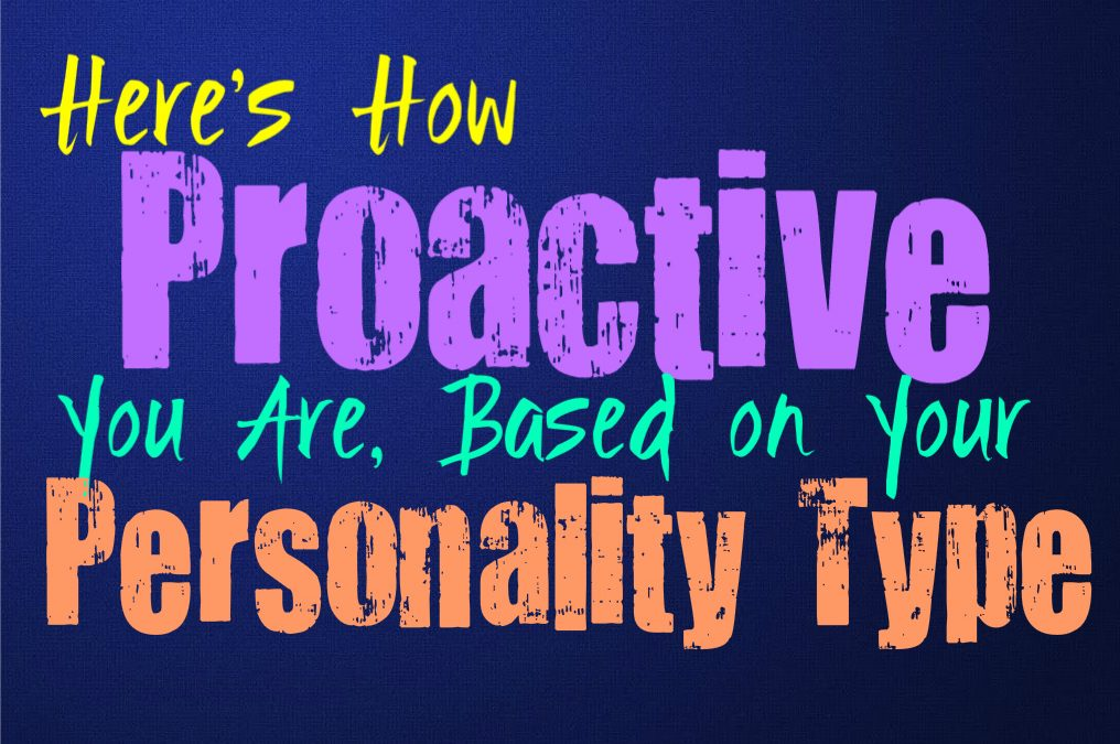 Here's How Proactive You Are, Based on Your Personality Type