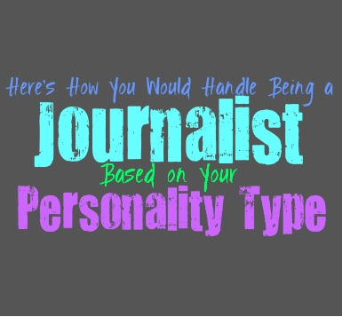 Here's How You Would Handle Being a Journalist, Based on Your Personality Type