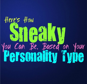 Here's How Sneaky You Can Be, Based on Your Personality Type
