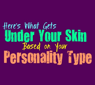 Here's What Gets Under Your Skin, Based on Your Personality Type
