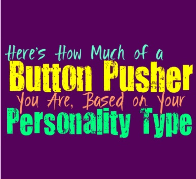 Here's How Much of a Button Pusher You Are, Based on Your Personality Type