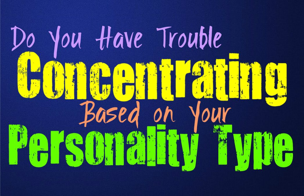 Do You Have Trouble Concentrating, Based on Your Personality Type