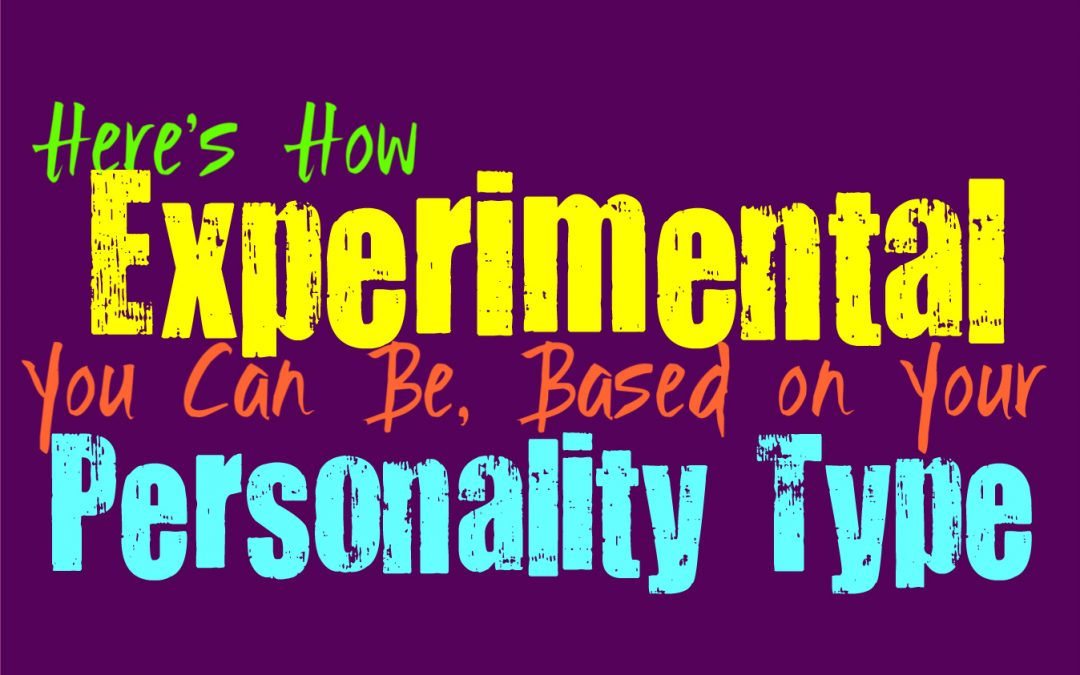 Here's How Experimental You Can Be, Based on Your Personality Type