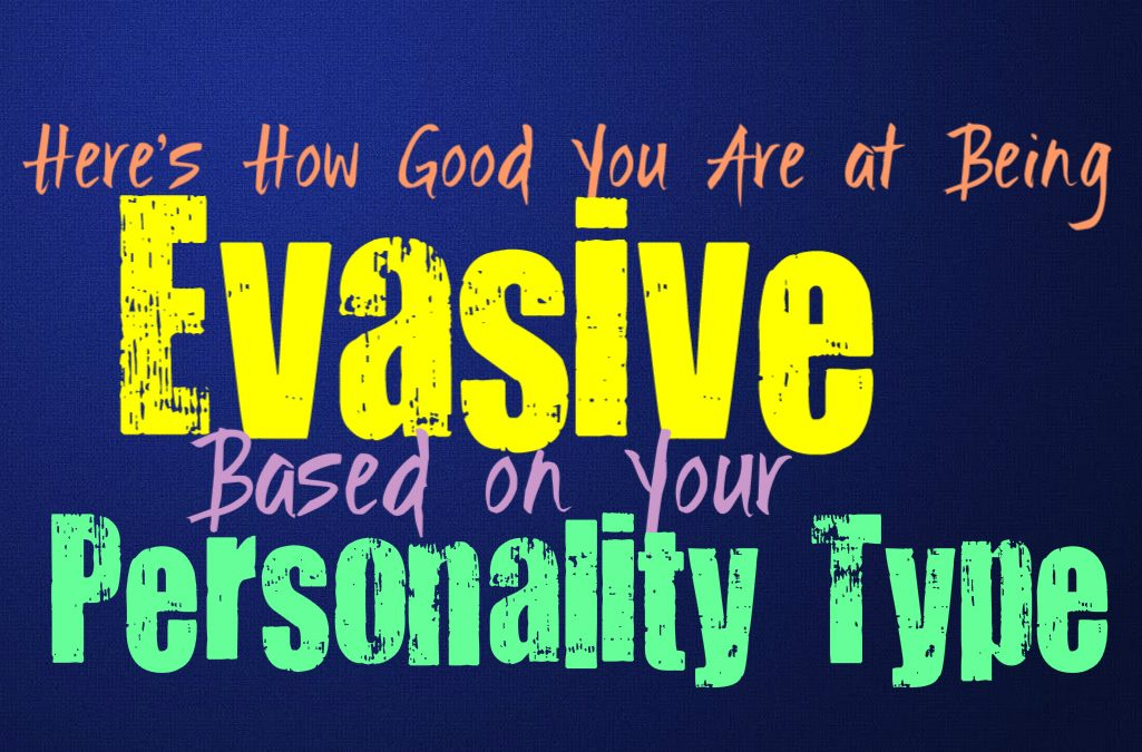 Here's How Good You Are At Being Evasive, Based on Your Personality Type