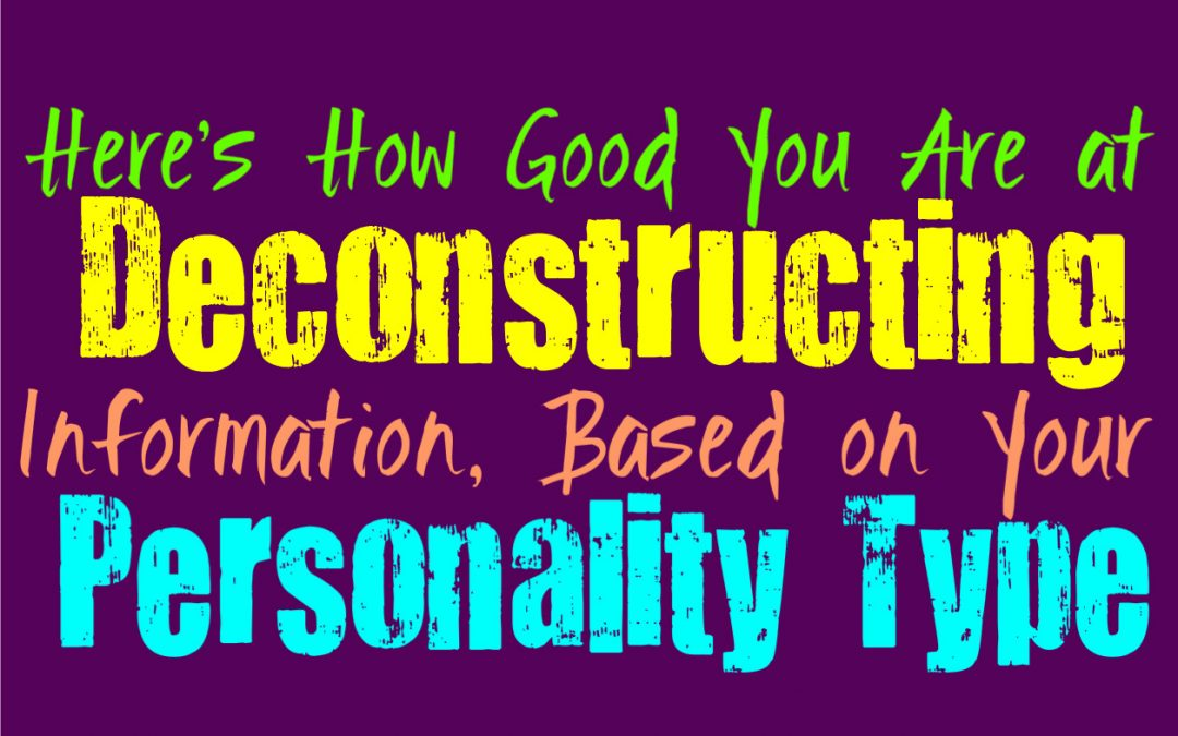 Here's How Good You Are at Deconstructing Information, Based on Your Personality Type