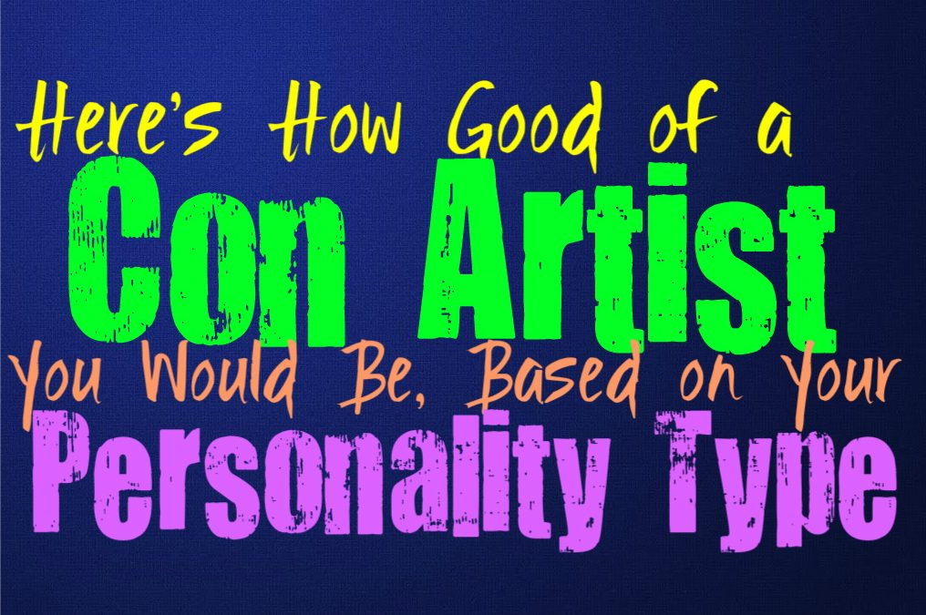Here's How Good of a Con Artist You Would Be, Based on Your Personality Type
