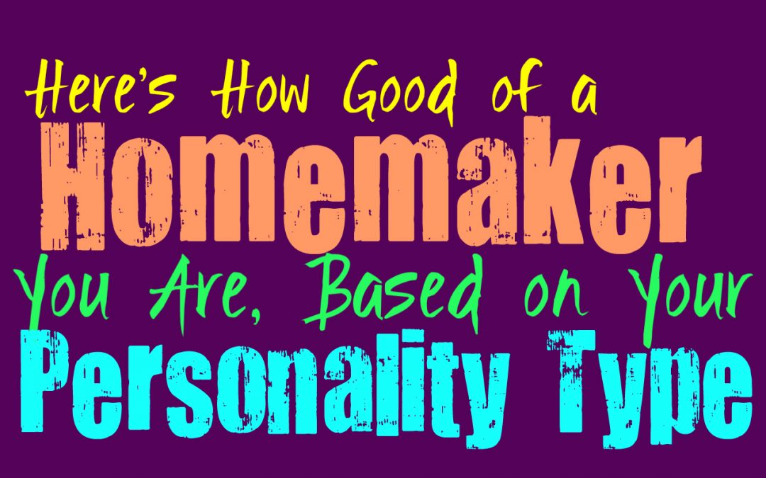Here's How Good of a Homemaker You Are, Based on Your Personality Type