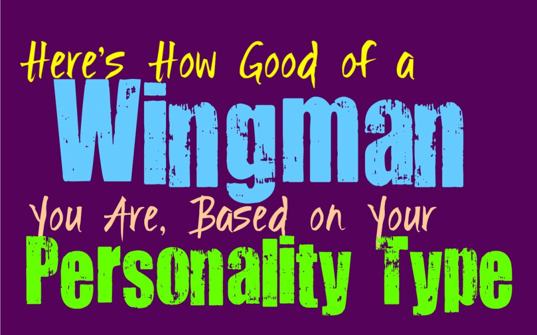Here's How Good of a Wingman You Are, Based on Your Personality Type