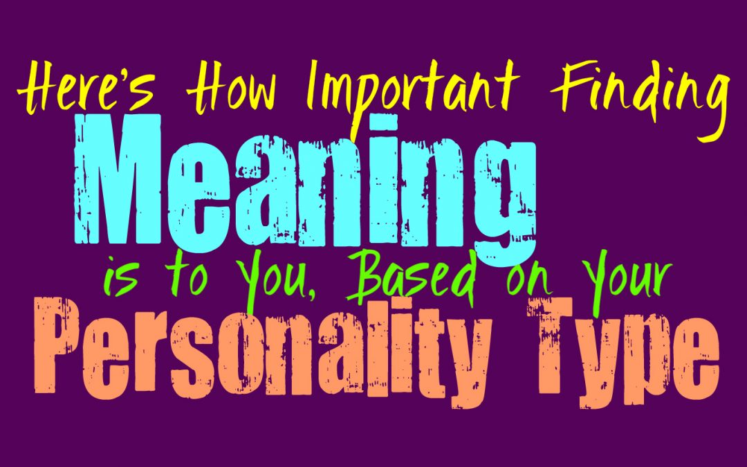Here's How Important Finding Meaning is to You, Based on Your Personality Type
