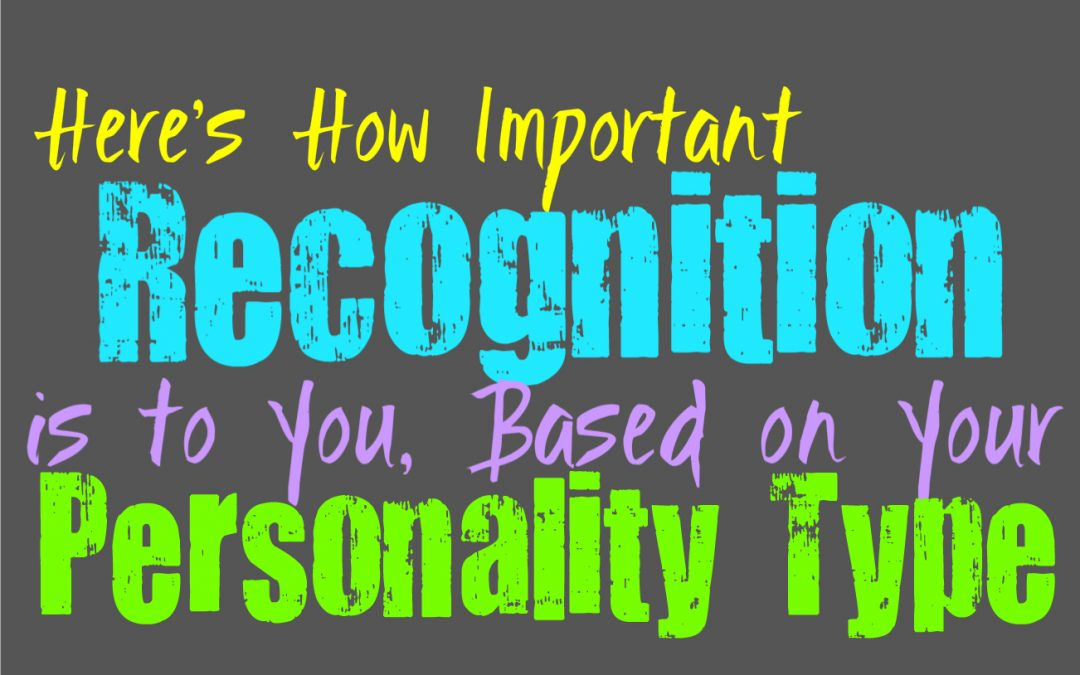 Here's How Important Recognition is to You, Based on Your Personality Type