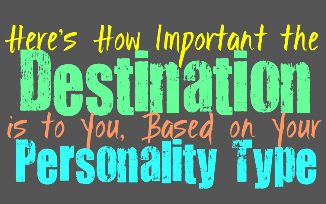 Here's How Important the Destination is to You, Based on Your Personality Type