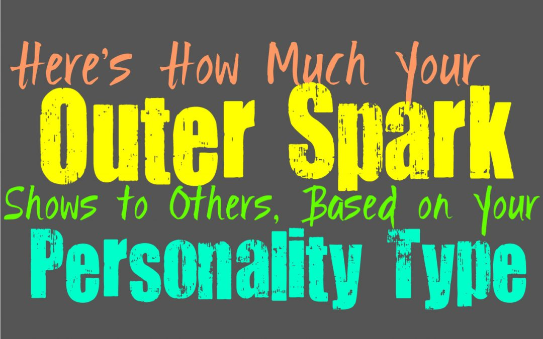 Here's How Much Your Outer Spark Shows to Others, Based on Your Personality Type