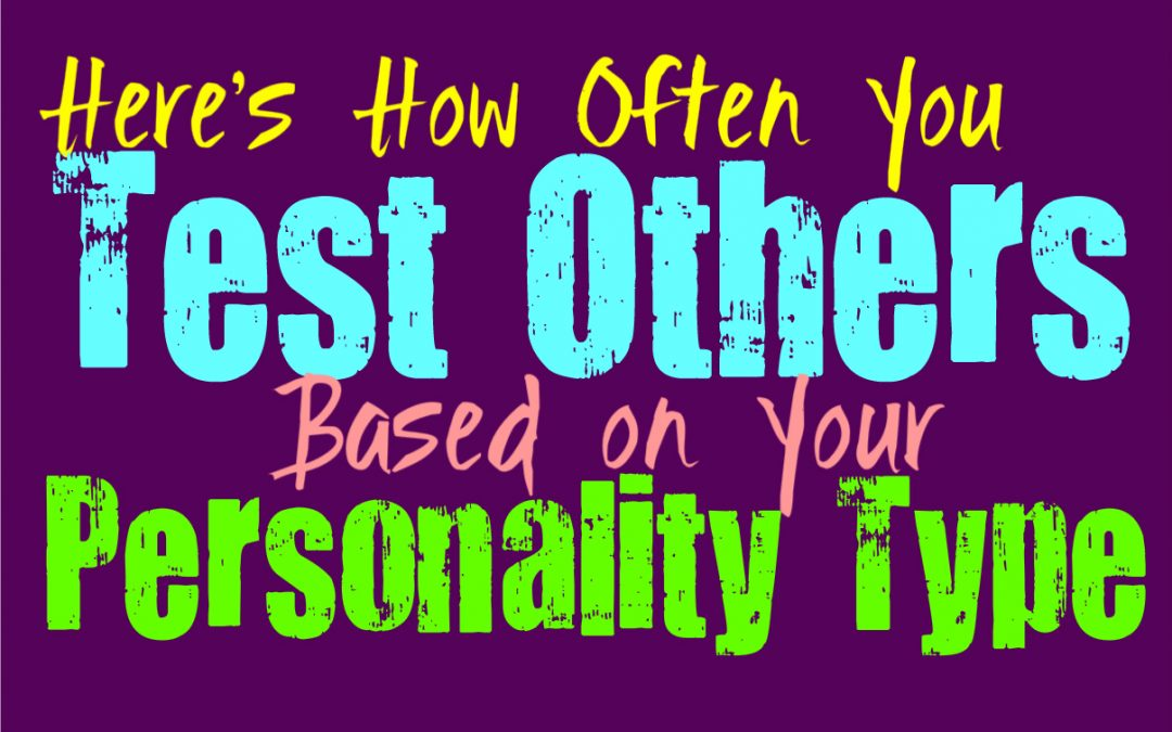 Here's How Often You Test Others, Based on Your Personality Type