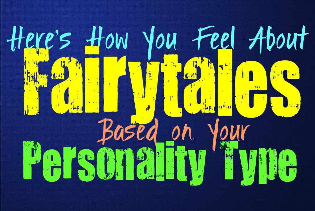 Here's How You Feel About Fairytales, Based on Your Personality Type