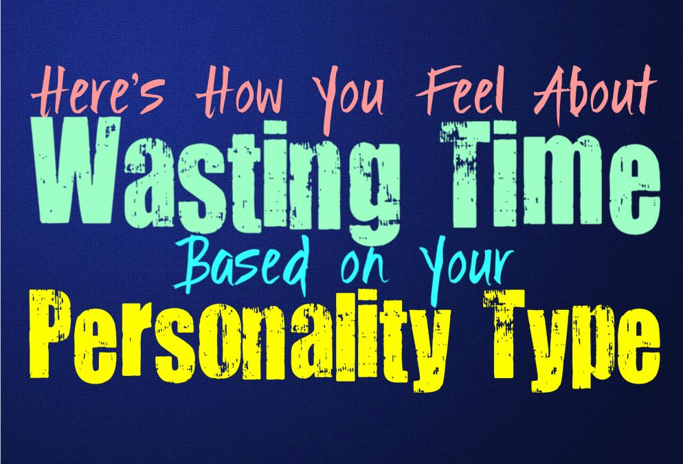 Here's How You Feel About Wasting Time, Based on Your Personality Type