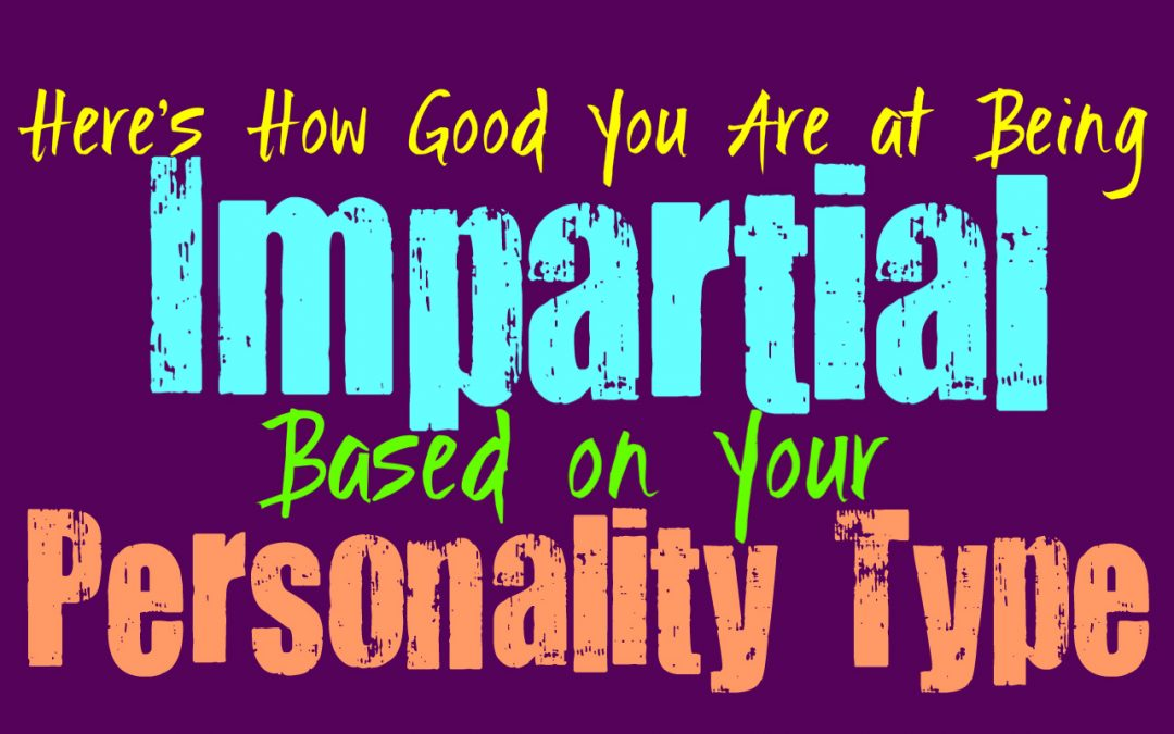 Here's How Good You Are at Being Impartial, Based on Your Personality Type
