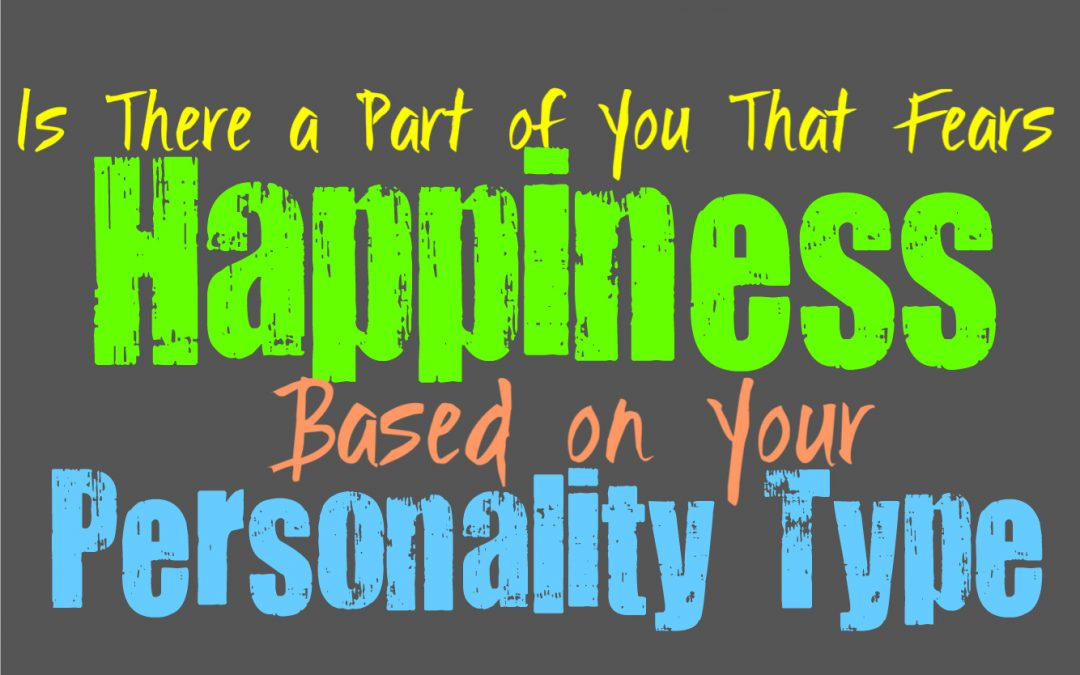 Is There a Part of You That Fears Happiness, According to Your Personality Type
