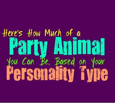 Here's How Much of Party Animal You Can Be, Based on Your Personality Type