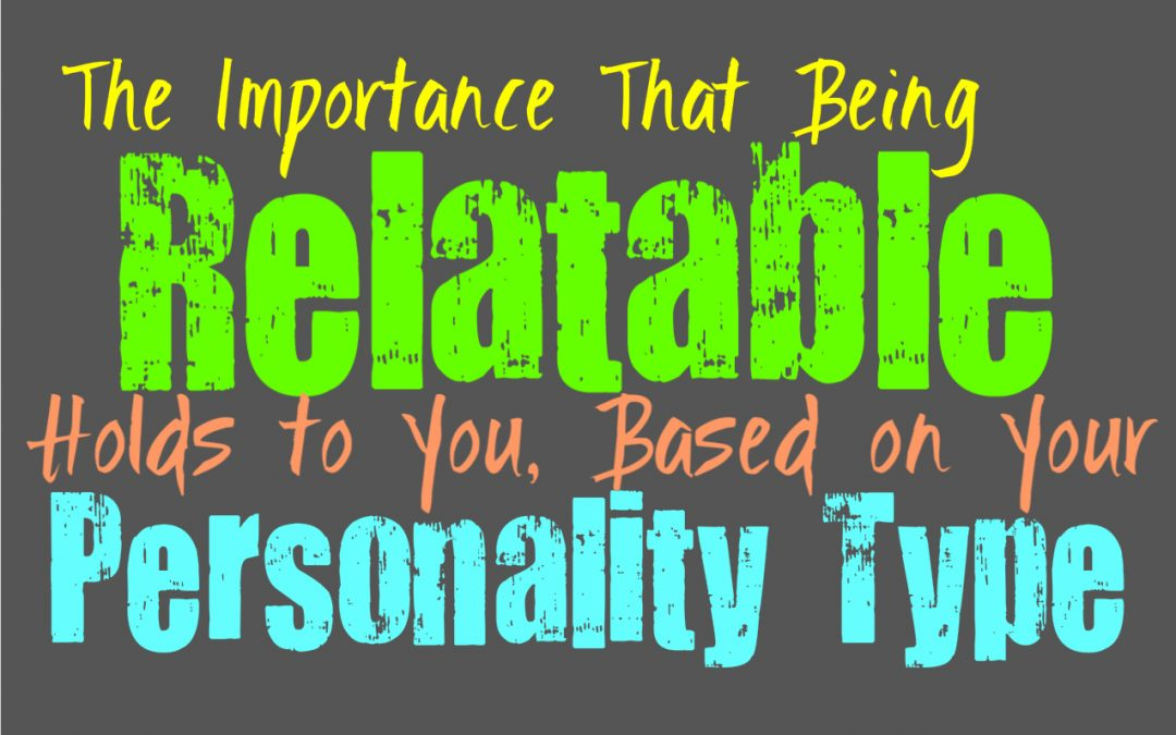 The Importance Being Relatable Holds to You, Based on Your Personality Type