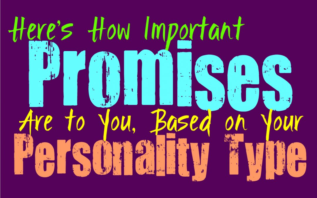 Are Promises Truly Important to You, Based On Your Personality Type