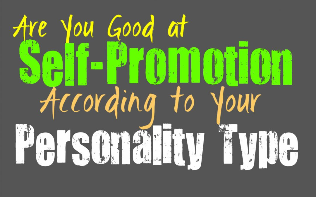 Are You Good at Self-Promotion, According to Your Personality Type