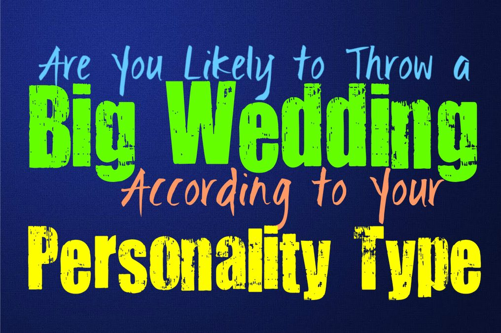 Are You Likely to Throw a Big Wedding, According to Your Personality Type