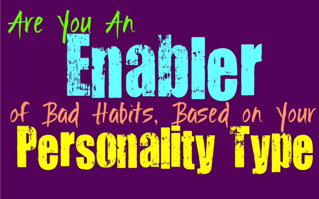 Are You an Enabler of Bad Behavior, According to Your Personality Type