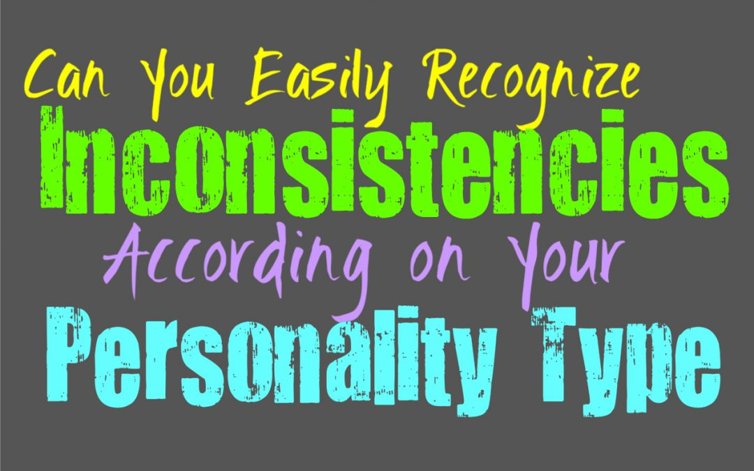 Can You Easily Recognize Inconsistencies, According to Your Personality Type