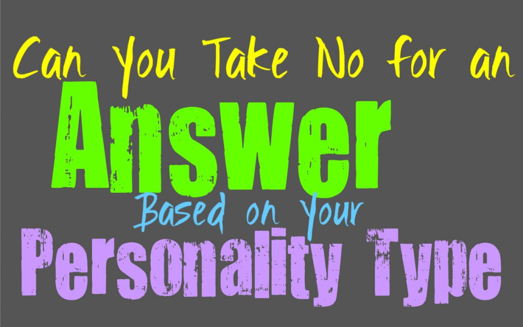 Can You Take No for an Answer, Based on Your Personality Type
