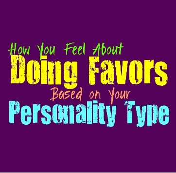 How You Feel About Doing Favors, According to Your Personality Type