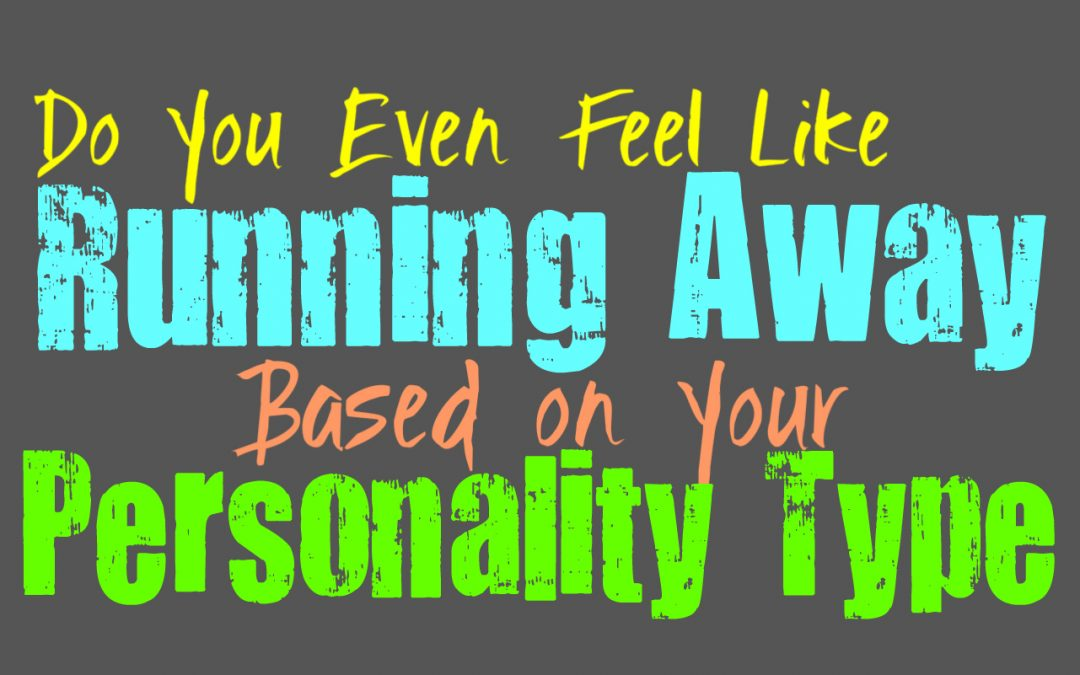 Do You Ever Feeling Like Running Away, According to Your Personality Type