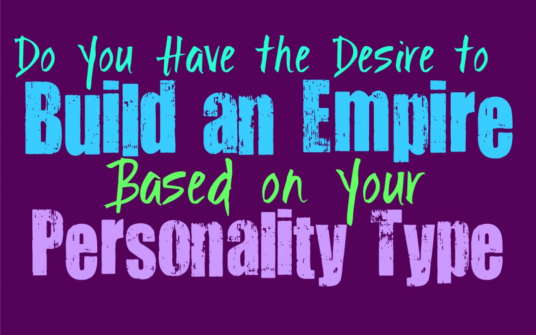 Do You Have the Desire to Build an Empire, Based on Your Personality Type