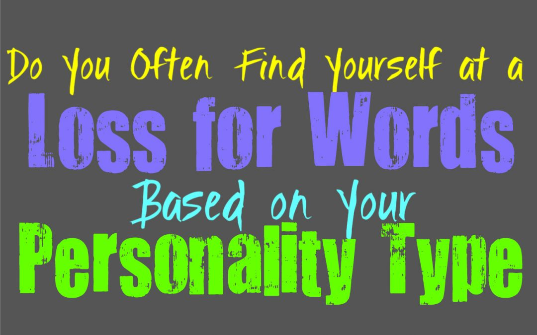 Do You Often Find Yourself at a Loss for Words, Based on Your Personality Type