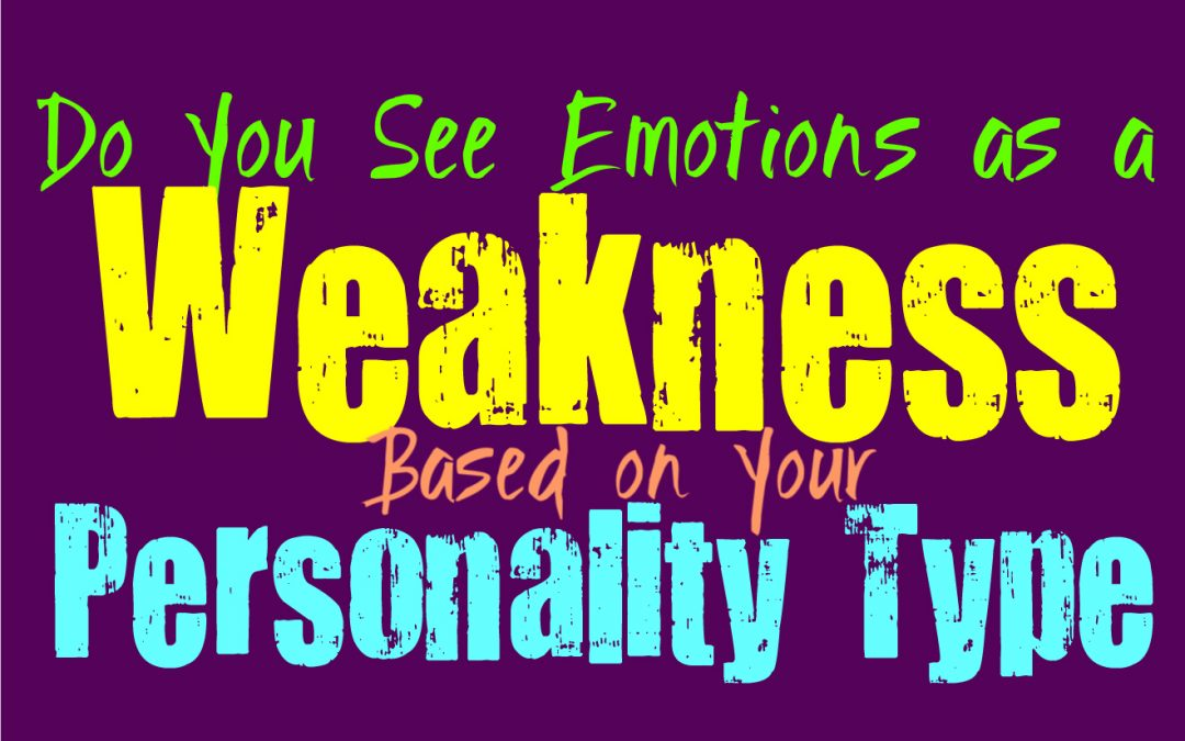 Do You See Emotions as Weakness, Based on Your Personality Type