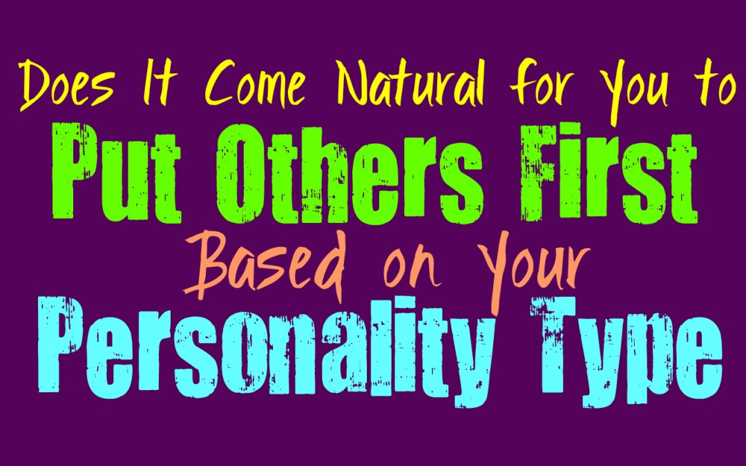 Does It Come Natural for You to Put Others First, Based on Your Personality Type