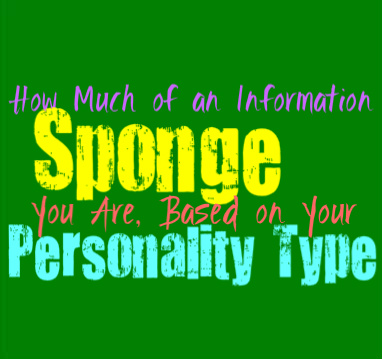 How Much of an Information Sponge You Are, Based on Your Personality Type