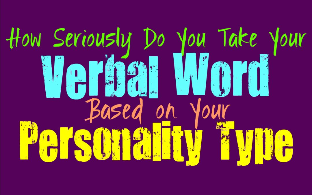 How Seriously Do You Take Your Verbal Word, Based on Your Personality Type