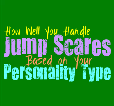 How Well You Handle Jump Scares, Based on Your Personality Type