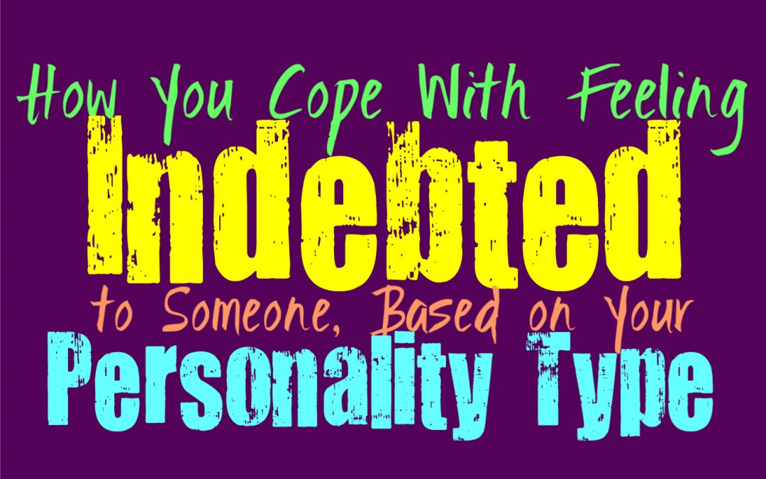 How You Cope With Feeling Indebted to Someone, Based on Your Personality Type