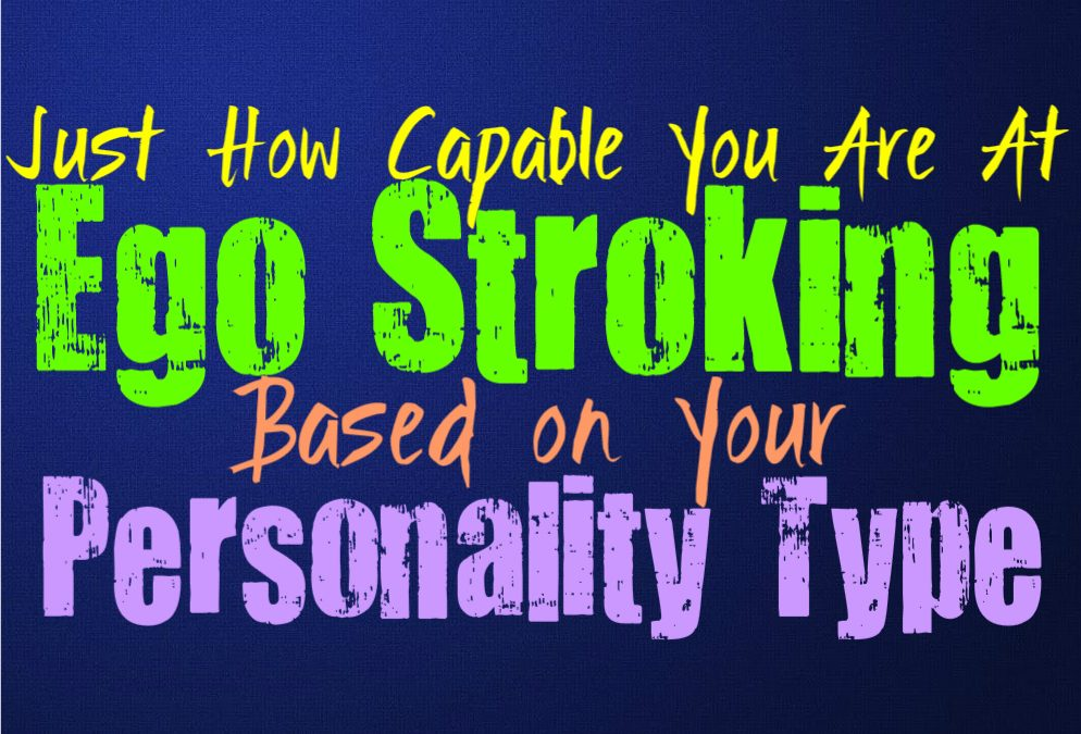 Just How Capable You Are At Ego Stroking, Based on Your Personality Type