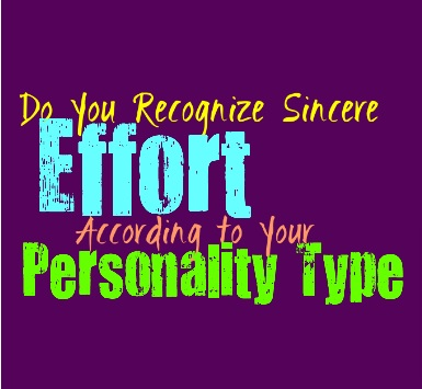 Do You Recognize Sincere Effort, According on Your Personality Type