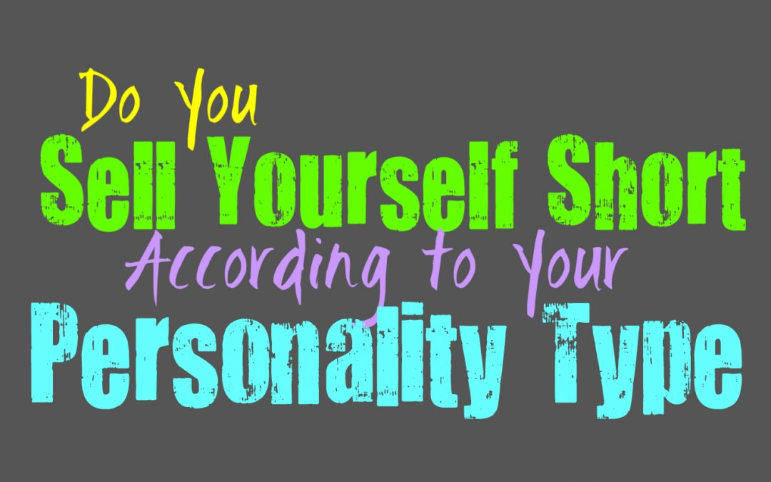Do You Sell Yourself Short, According to Your Personality Type